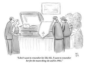 """""""I don't want to remember her like this. I want to remember her for the me?"""" - New Yorker Cartoon by Paul Noth"""