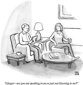 """""""I forget—are you not speaking to me or just not listening to me?"""" - New Yorker Cartoon by Paul Noth"""