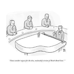"""""""I have another request for the slow, melancholy version of 'Bomb-Bomb Ira - Cartoon by Paul Noth"""
