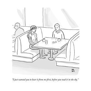 """""""I just wanted you to hear it from me first, before you read it in the sky - New Yorker Cartoon by Paul Noth"""