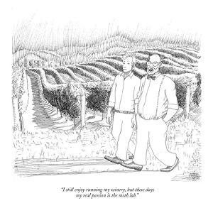 """I still enjoy running my winery, but these  days my real passion is the m?"" - New Yorker Cartoon by Paul Noth"