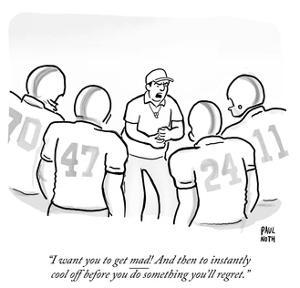 """""""I want you to get mad! And then to instantly cool off before you do some…"""" - Cartoon by Paul Noth"""