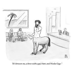 """""""It's between me, a horse with a guy's butt, and Nicolas Cage.""""  - New Yorker Cartoon by Paul Noth"""
