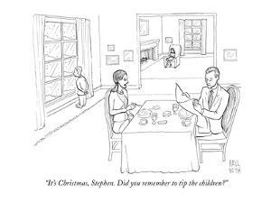"""It's Christmas, Stephen. Did you remember to tip the children?"" - New Yorker Cartoon by Paul Noth"