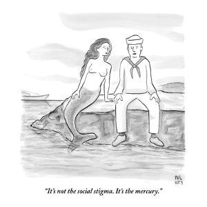"""""""It's not the social stigma. It's the mercury.""""  - New Yorker Cartoon by Paul Noth"""