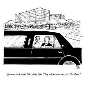"""""""Johnson, look at the lilies of the field. They neither spin nor toil. Fir?"""" - New Yorker Cartoon by Paul Noth"""