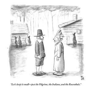 """""""Let's keep it small?just the Pilgrims, the Indians, and the Rosenthals."""" - New Yorker Cartoon by Paul Noth"""