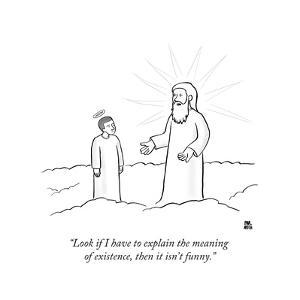 """""""Look if I have to explain the meaning of existence, then it isn't funny."""" - New Yorker Cartoon by Paul Noth"""