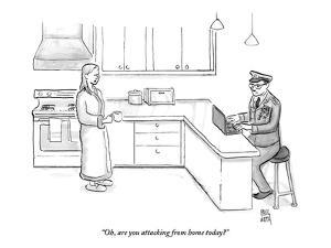"""""""Oh, are you attacking from home today?"""" - New Yorker Cartoon by Paul Noth"""