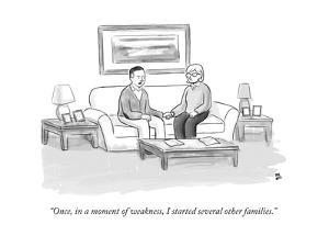 """""""Once, in a moment of weakness, I started several other families."""" - New Yorker Cartoon by Paul Noth"""