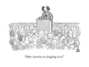 """""""Other countries are laughing at us!"""" - New Yorker Cartoon by Paul Noth"""