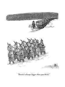 """""""Russia's always bigger than you think."""" - New Yorker Cartoon by Paul Noth"""