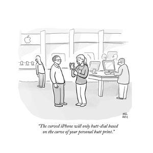 """""""The curved iPhone will only butt-dial based on the curve of your personal?"""" - Cartoon by Paul Noth"""