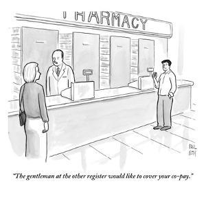 """""""The gentleman at the other register would like to cover your co-pay."""" - New Yorker Cartoon by Paul Noth"""