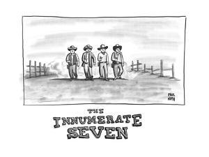 THE INNUMERATE SEVEN - New Yorker Cartoon by Paul Noth
