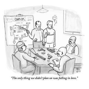 """""""The only thing we didn't plan on was falling in love."""" - New Yorker Cartoon by Paul Noth"""