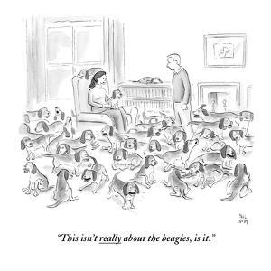 """""""This isn't really about the beagles, is it."""" - New Yorker Cartoon by Paul Noth"""