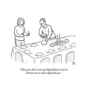 """""""This year don't seat any Republicans next to Democrats or other Republica - Cartoon by Paul Noth"""