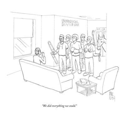 """We did everything we could."" - New Yorker Cartoon by Paul Noth"