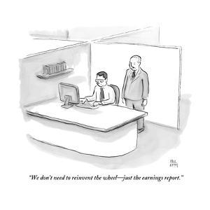 """""""We don't need to reinvent the wheel?just the earnings report."""" - New Yorker Cartoon by Paul Noth"""