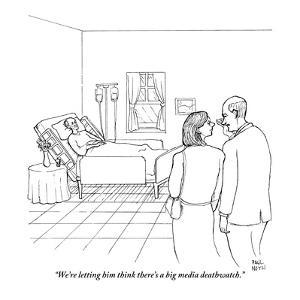 """""""We're letting him think there's a big media deathwatch."""" - New Yorker Cartoon by Paul Noth"""