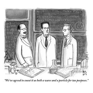 """""""We've agreed to count it as both a wave and a particle for tax purposes."""" - New Yorker Cartoon by Paul Noth"""