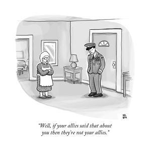 """""""Well, if your allies said that about you then they're not your allies."""" - New Yorker Cartoon by Paul Noth"""