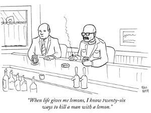 """""""When life gives me lemons, I know twenty-six ways to kill a man with a le…"""" - New Yorker Cartoon by Paul Noth"""