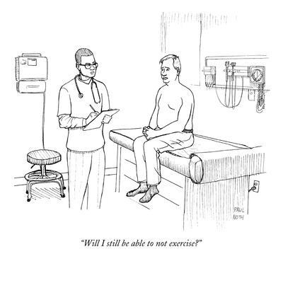 """""""Will I still be able to not exercise?"""" - New Yorker Cartoon"""
