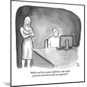 """With a real live woman right here, why would you turn to the Internet for?"" - New Yorker Cartoon by Paul Noth"