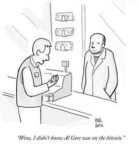 """Wow, I didn't know Al Gore was on the bitcoin."" - Cartoon by Paul Noth"