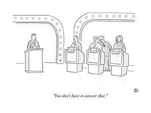 """""""You don't have to answer that."""" - New Yorker Cartoon by Paul Noth"""