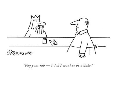 """Pay your tab ? I don't want to be a duke."" - New Yorker Cartoon-Charles Barsotti-Premium Giclee Print"