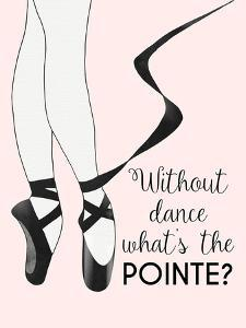 Without Dance What's the Pointe by Peach & Gold