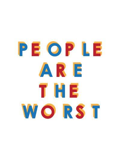 People are the Worst--Art Print