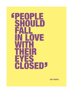 People should fall in love with their eyes closed