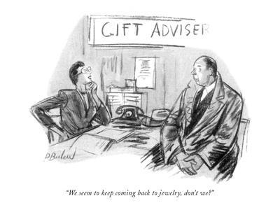"""We seem to keep coming back to jewelry, don't we?"" - New Yorker Cartoon"