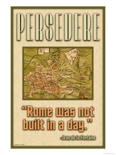 Persevere, Rome Was Not Built in a Day--Art Print