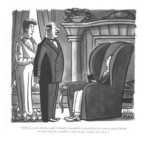 """Alfred, your mother and I think it would be a good idea for you to knock ?"" - New Yorker Cartoon by Peter Arno"