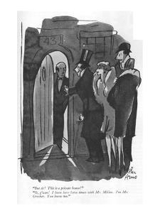"""But sir! This is a private house!""-""O, g'wan! I been here lotsa times wit?"" - New Yorker Cartoon by Peter Arno"