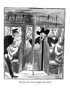 """By God, suh! I won't fohget this insult!"" - New Yorker Cartoon by Peter Arno"