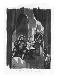 Henry VIII discloses his dream life to a psychoanalyst - New Yorker Cartoon by Peter Arno
