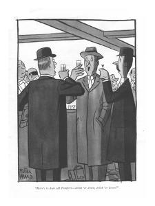 """Here's to dear old Pomfret?drink 'er down, drink 'er down."" - New Yorker Cartoon by Peter Arno"