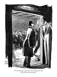 """I'm looking for a Harvard man. Have you seen any Harvard men about?"" - New Yorker Cartoon by Peter Arno"