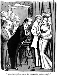 """I suppose you girls are wondering why I asked you here tonight."" - New Yorker Cartoon by Peter Arno"