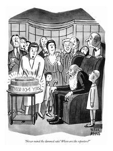 """Never mind the damned cake! Where are the reporters?"" - New Yorker Cartoon by Peter Arno"