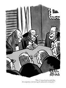 """Then it's moved and seconded that the compulsory retirement age be advanc?"" - New Yorker Cartoon by Peter Arno"
