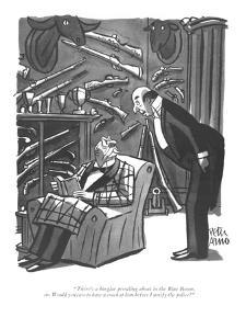 """There's a burglar prowling about in the Blue Room, sir. Would you care to?"" - New Yorker Cartoon by Peter Arno"