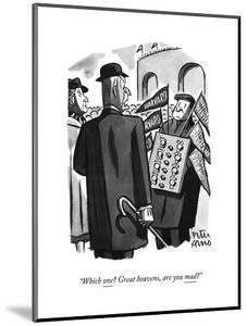 """""""Which one? Great heavens, are you mad?"""" - New Yorker Cartoon by Peter Arno"""