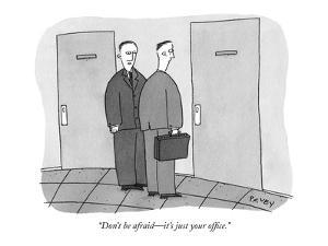 """""""Don't be afraid?it's just your office."""" - New Yorker Cartoon by Peter C. Vey"""